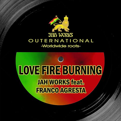 Love Fire Burning by Jah Works