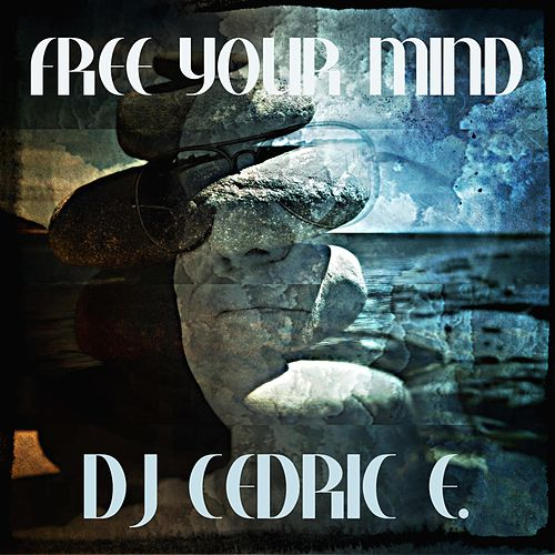 Free Your Mind by Dj Cedric E
