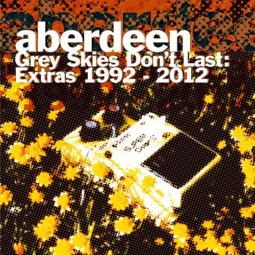 Grey Skies Don't Last: Extras 1992-2012 by Aberdeen