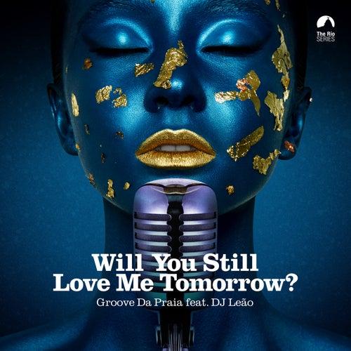 Will You Still Love Me Tomorrow? von Groove Da Praia