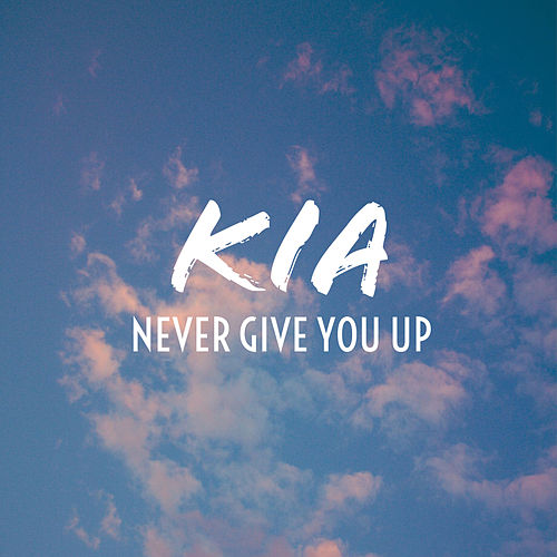 Never Give You Up by KIA