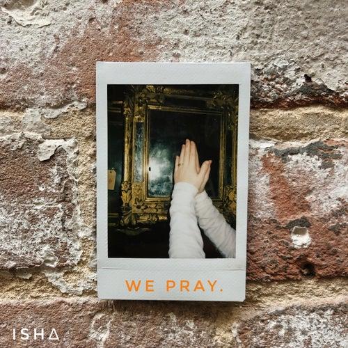 We Pray. by Isha