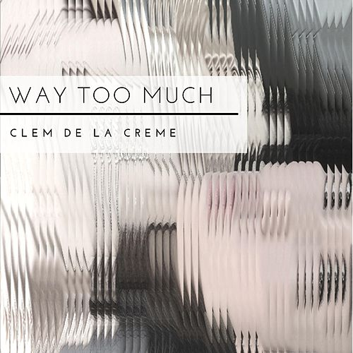 Way Too Much by Clem de la Creme