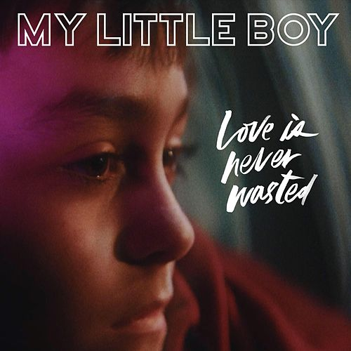 My Little Boy (Original Score: Love Is Never Wasted) by Justin Sinclair