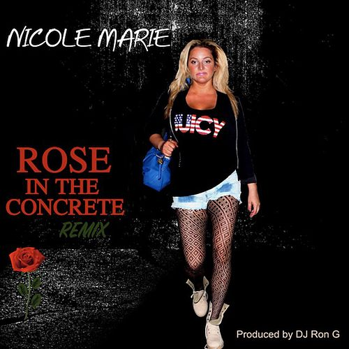 Rose in the Concrete (DJ Ron G Remix) by Nicole Marie VP