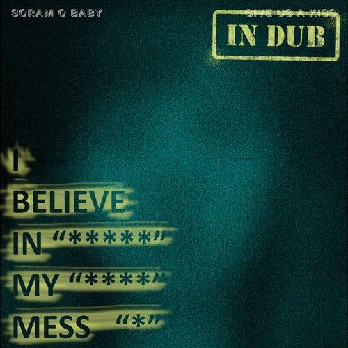 In Dub by I Believe In My Mess