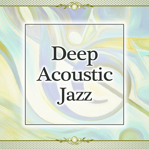 Deep Acoustic Jazz by Acoustic Hits