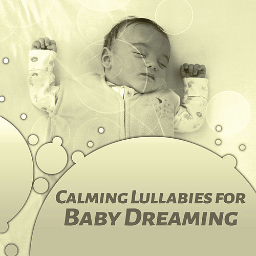 Calming Lullabies for Baby Dreaming – Lullabies for Newborn, Quiet Moments, Calm Down Your Baby, Soothing New Age Music von Soothing Sounds