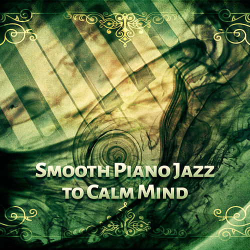 Smooth Piano Jazz to Calm Mind – Relaxing Piano Bar, Smooth Night Jazz, Evening Relaxation, Chilled Jazz von Gold Lounge