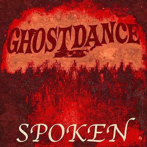 Spoken by Ghost Dance