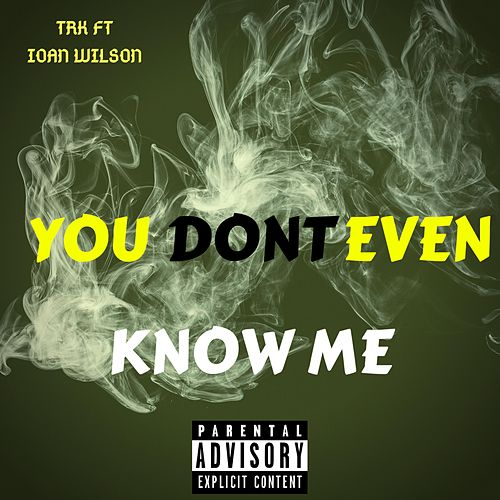 You Don't Even Know Me de T.R.K
