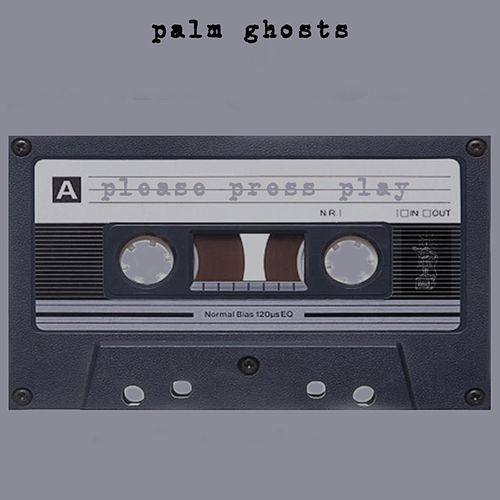 Please Press Play by Palm Ghosts