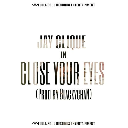 Close Your Eyes by Jay Clique