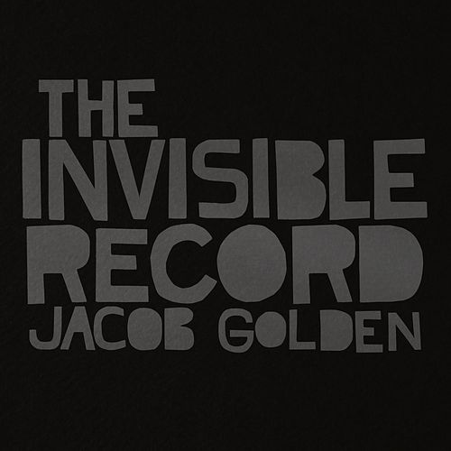 The Invisible Record by Jacob Golden