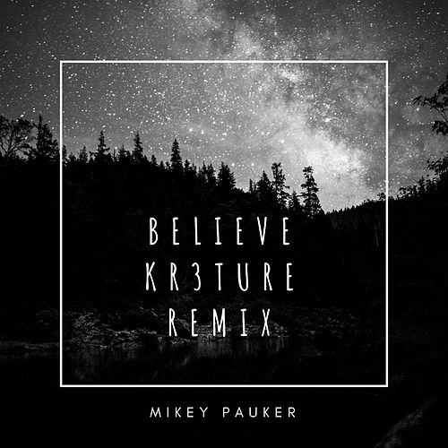 Believe (Kr3ture Remix) by Mikey Pauker
