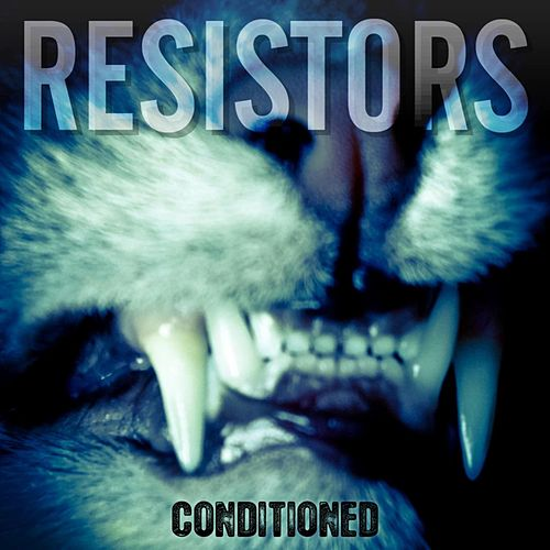 Conditioned by Resistors