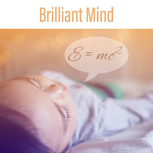 Brilliant Mind – Music for Baby, Einstein Bright Effect, Exercise Brain Your Toddler von Rockabye Lullaby