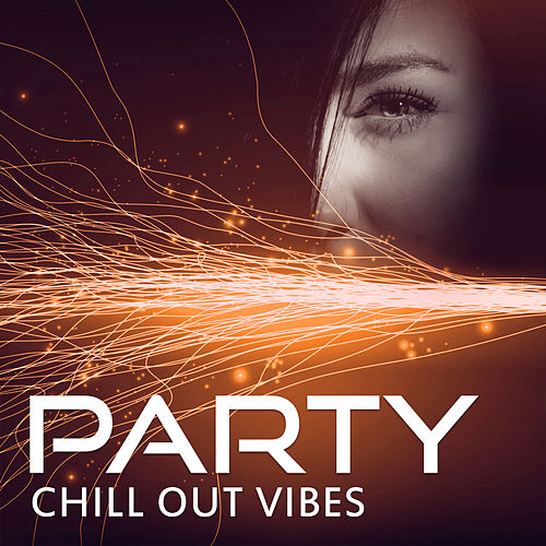 Party Chill Out Vibes – Sensual Music, Chill Out Sounds, Beach Party, Have Fun with Chillout Music von Chill Out