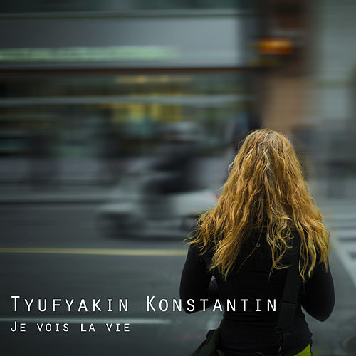 Je Vois la Vie (2016) by Tyufyakin Konstantin