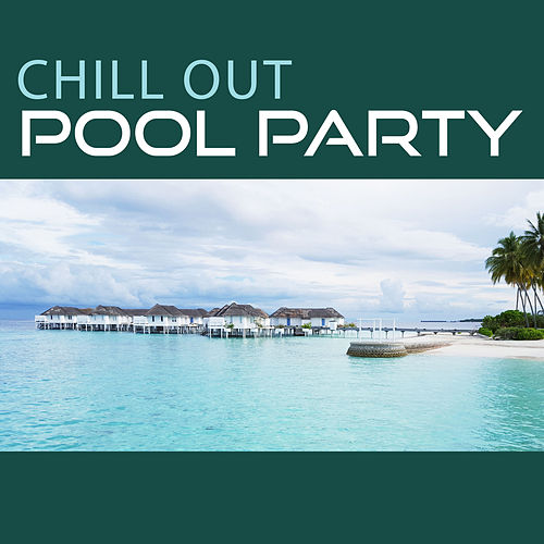 Chill Out Pool Party – Party Music, Chillout Sounds, Sexy Moves, Chill Out Vibes von Ibiza Chill Out