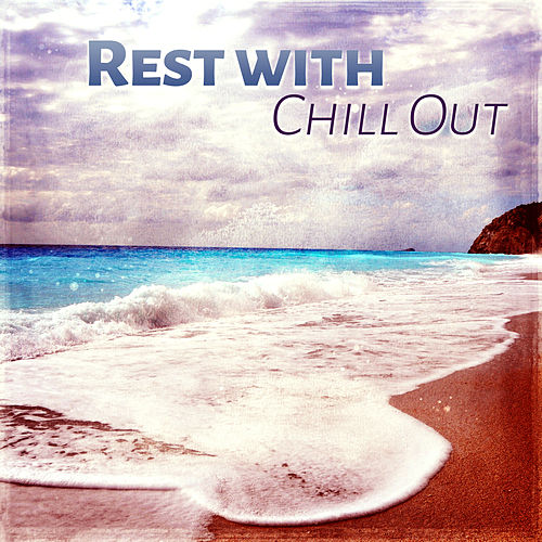 Rest with Chill Out – Beach Relaxation, Soft Sounds to Relax, Chillout Music, Calm Your Mind von Chillout Café