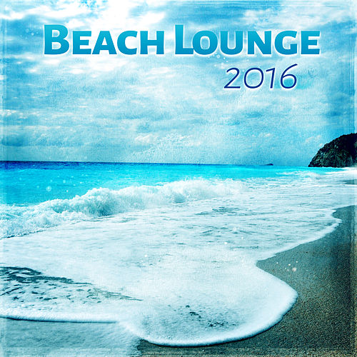 Beach Lounge 2016 – Best Chill Out Lounge, Rest on the Beach, Chilled Music, Soft Vibes von Chill Out