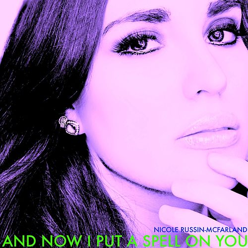 And Now I Put a Spell on You by Nicole Russin-McFarland