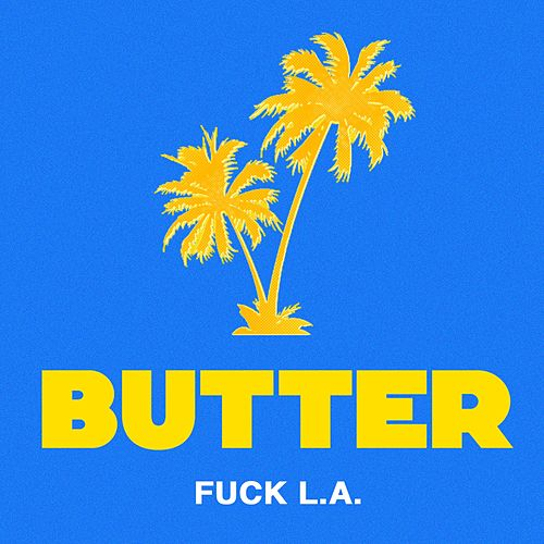 Fuck L.A. by Butter
