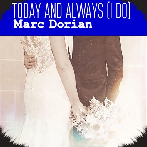 Today and Always (I Do) by Marc Dorian
