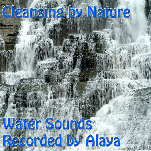 Cleansing by Nature – Water Sounds de Alaya