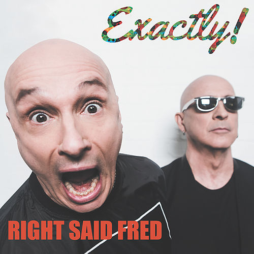 Exactly! von Right Said Fred
