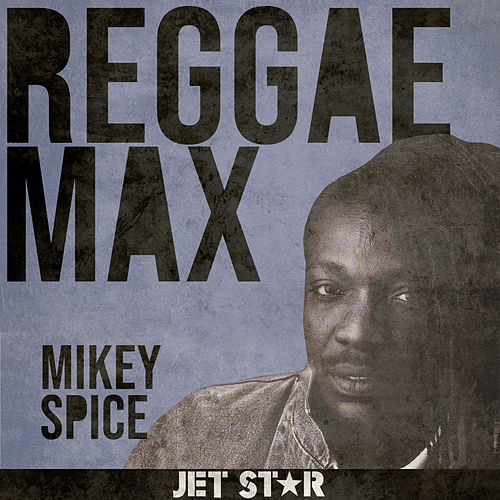 Reggae Max: Mikey Spice by Mikey Spice