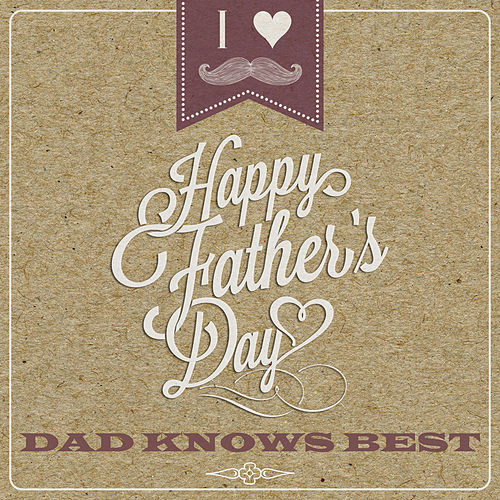Dad Knows Best - Happy Fathers Day by Various Artists