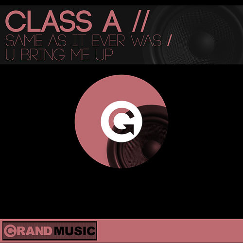 Same As It Ever Was / U Bring Me Up by Class A