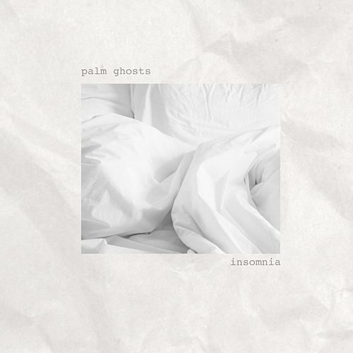 Insomnia by Palm Ghosts