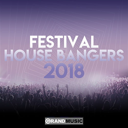 Festival House Bangers 2018 by Various Artists