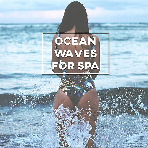 Ocean Waves for SPA – Beautiful Nature Sounds for Relax, Sleep, Spa Music Background, Ocean Waves, Soothing Instruments for Rest by Relaxation and Dreams Spa