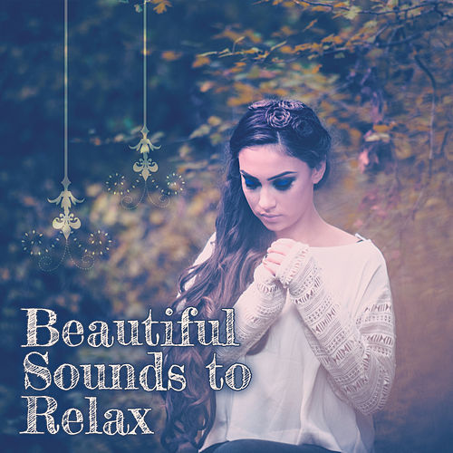 Beautiful Sounds to Relax – Nature Music to Calm Down, New Age Relaxation, Soft Sounds, Rest a Bit by Chinese Relaxation and Meditation