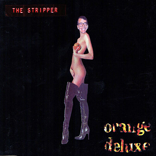 The Stripper by Orange Deluxe