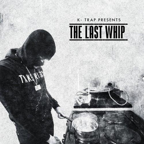K-Trap Presents The Last Whip Mixtape von K-Trap