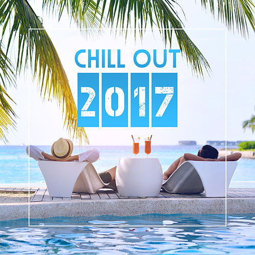 Chill Out 2017 – Deep Chilllout Lounge, Ibiza Chillout, Summer Beats, Dance Music, Ambient Relaxation by Chill Out 2017