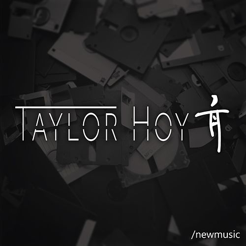 /Newmusic by Taylor Hoy