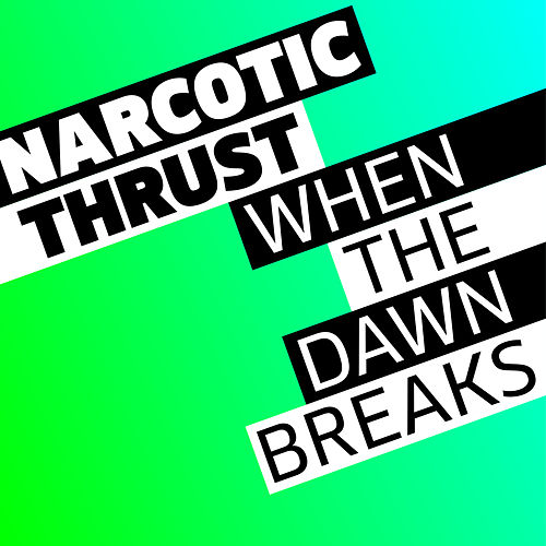 When The Dawn Breaks de Narcotic Thrust