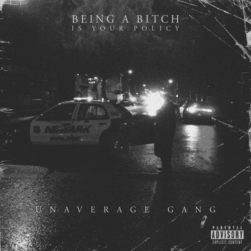 Being a Bitch Is Your Policy von Unaverage Gang