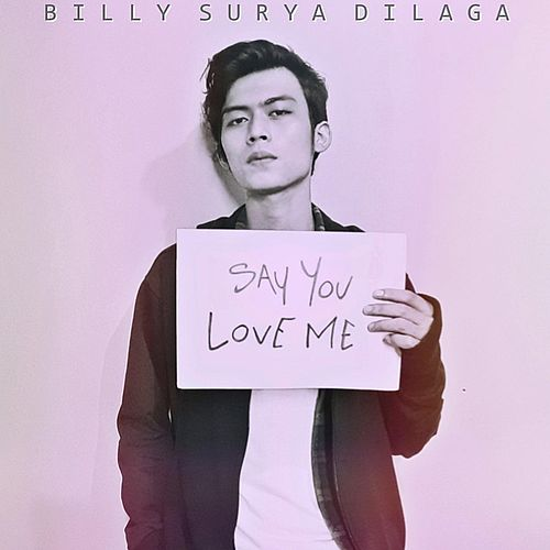 Say You Love Me by Billy Surya Dilaga