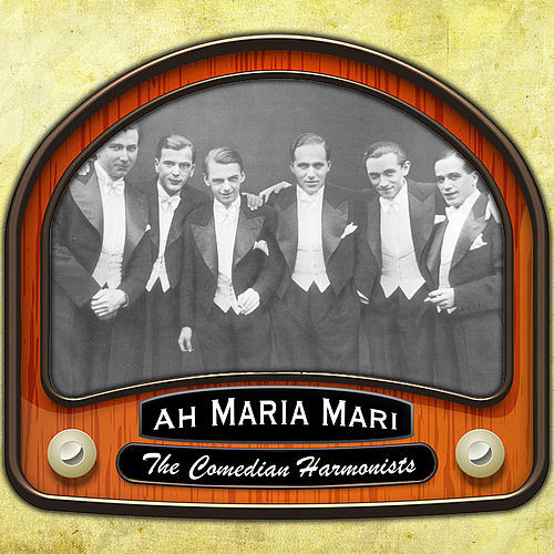 Ah Maria Mari von The Comedian Harmonists