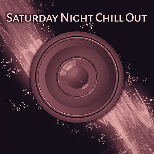 Saturday Night Chill Out von Chillout Lounge Relax