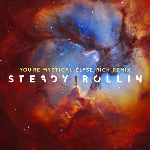 You're Mystical (Elyse Rich Remix) by Steady Rollin'