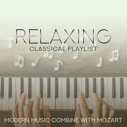 Relaxing Classical Playlist: Modern Music Combine with Mozart by Various Artists