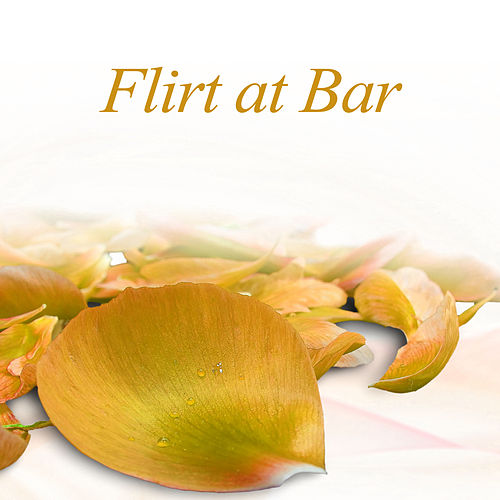 Flirt at Bar – Succesfull Move, Put Drink, See You, Sancing All Night, Top Disco von Gold Lounge